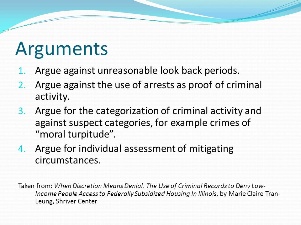 Arguments 1. Argue against unreasonable look back periods. 2. Argue against the use of arrests as proof of criminal activity. 3. Argue for the categor