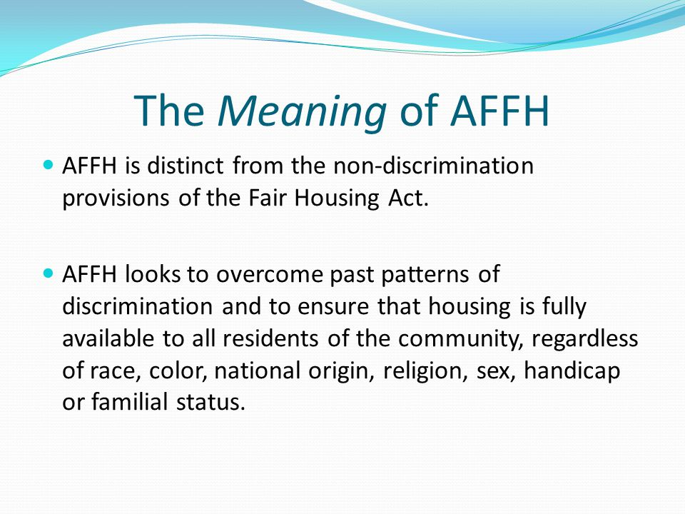 The Meaning of AFFH AFFH is distinct from the non-discrimination provisions of the Fair Housing Act.