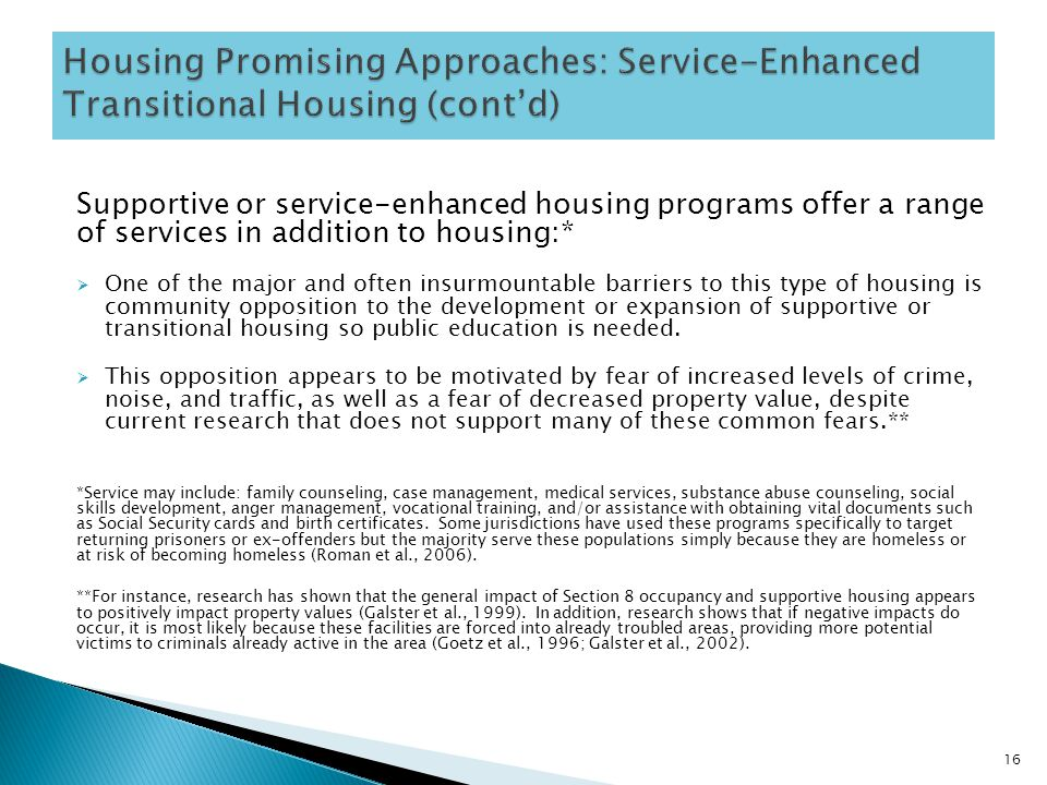 Supportive or service-enhanced housing programs offer a range of services in addition to housing:*  One of the major and often insurmountable barrier
