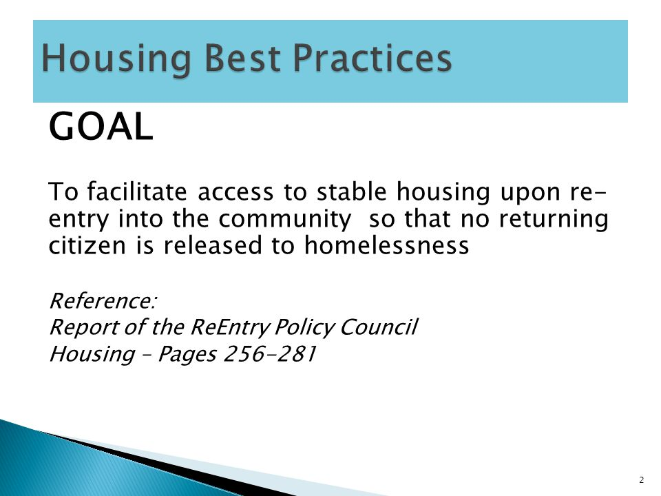 GOAL To facilitate access to stable housing upon re- entry into the community so that no returning citizen is released to homelessness Reference: Repo