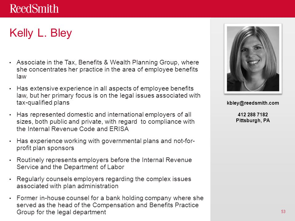 Kelly L. Bley Associate in the Tax, Benefits & Wealth Planning Group, where she concentrates her practice in the area of employee benefits law Has ext