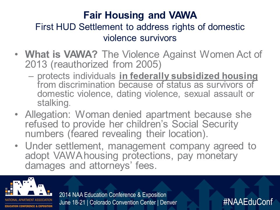Fair Housing and VAWA First HUD Settlement to address rights of domestic violence survivors What is VAWA.