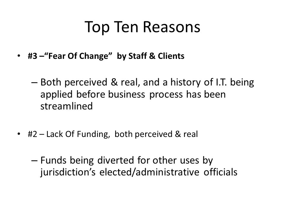 Top Ten Reasons #3 – Fear Of Change by Staff & Clients – Both perceived & real, and a history of I.T.
