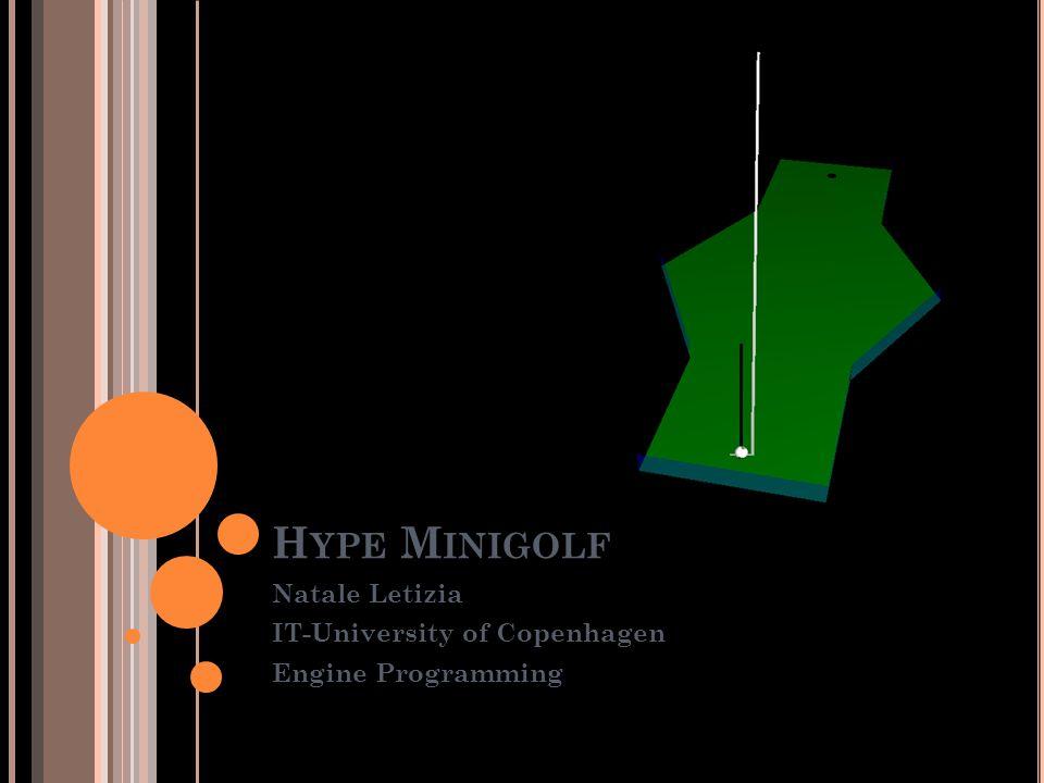 H YPE M INIGOLF Natale Letizia IT-University of Copenhagen Engine Programming
