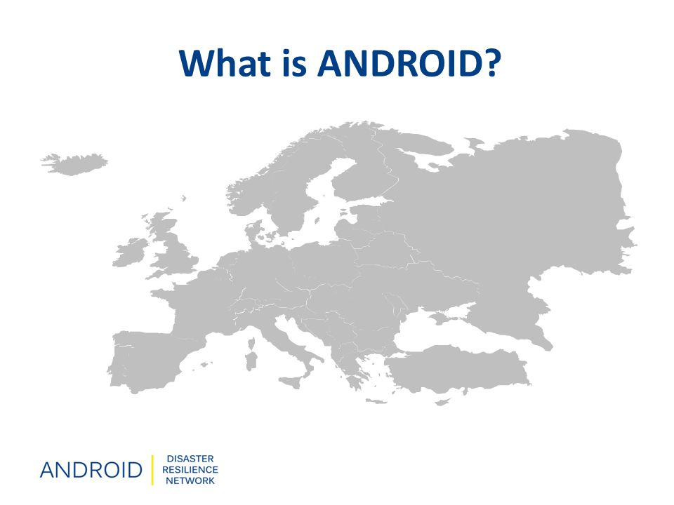 Mission Promote co-operation and innovation among European Higher Education Institutes (HEI) to increase society's resilience to disasters Start and funding October 2011, funded via the EU Erasmus Academic networks scheme under their Lifelong Learning programme What is ANDROID?