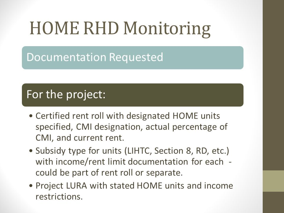 HOME RHD Monitoring Documentation RequestedFor the project: Certified rent roll with designated HOME units specified, CMI designation, actual percentage of CMI, and current rent.