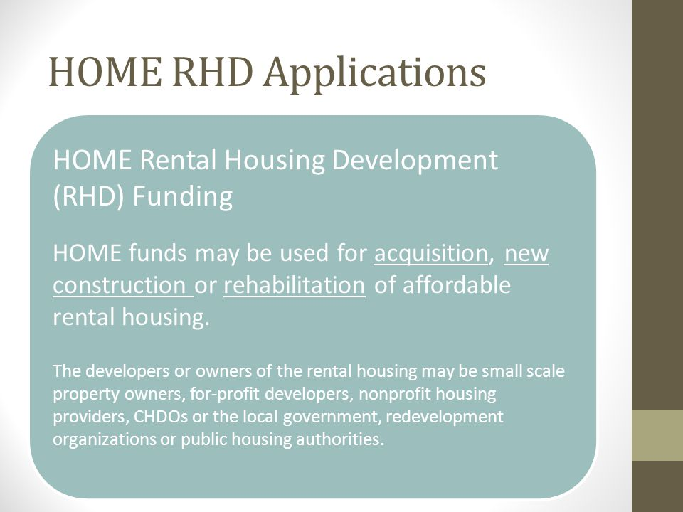 HOME RHD COMPLIANCE Ensures HOME units compliant with HUD rent and income limits Covers period of October 1 – September 31 Lists all tenants who resided in HOME units in this time period.