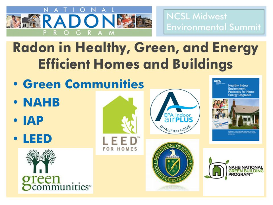 CRCPD 22 nd National Radon Training Conference AARST International Radon Symposium October 14-17, 2012 Radon in Healthy, Green, and Energy Efficient Homes and Buildings Green Communities NAHB IAP LEED NCSL Midwest Environmental Summit