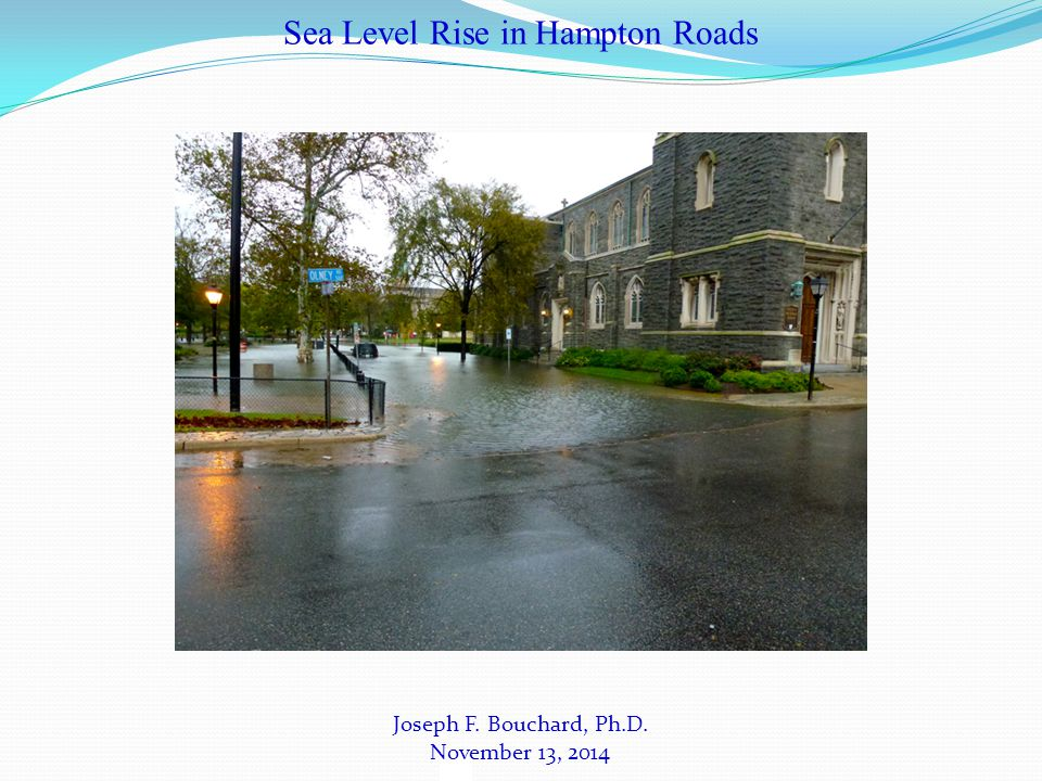 Joseph F. Bouchard, Ph.D. November 13, 2014 Sea Level Rise in Hampton Roads
