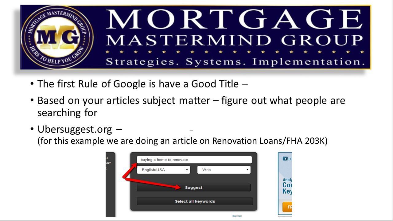 The first Rule of Google is have a Good Title – Based on your articles subject matter – figure out what people are searching for Ubersuggest.org – (for this example we are doing an article on Renovation Loans/FHA 203K)