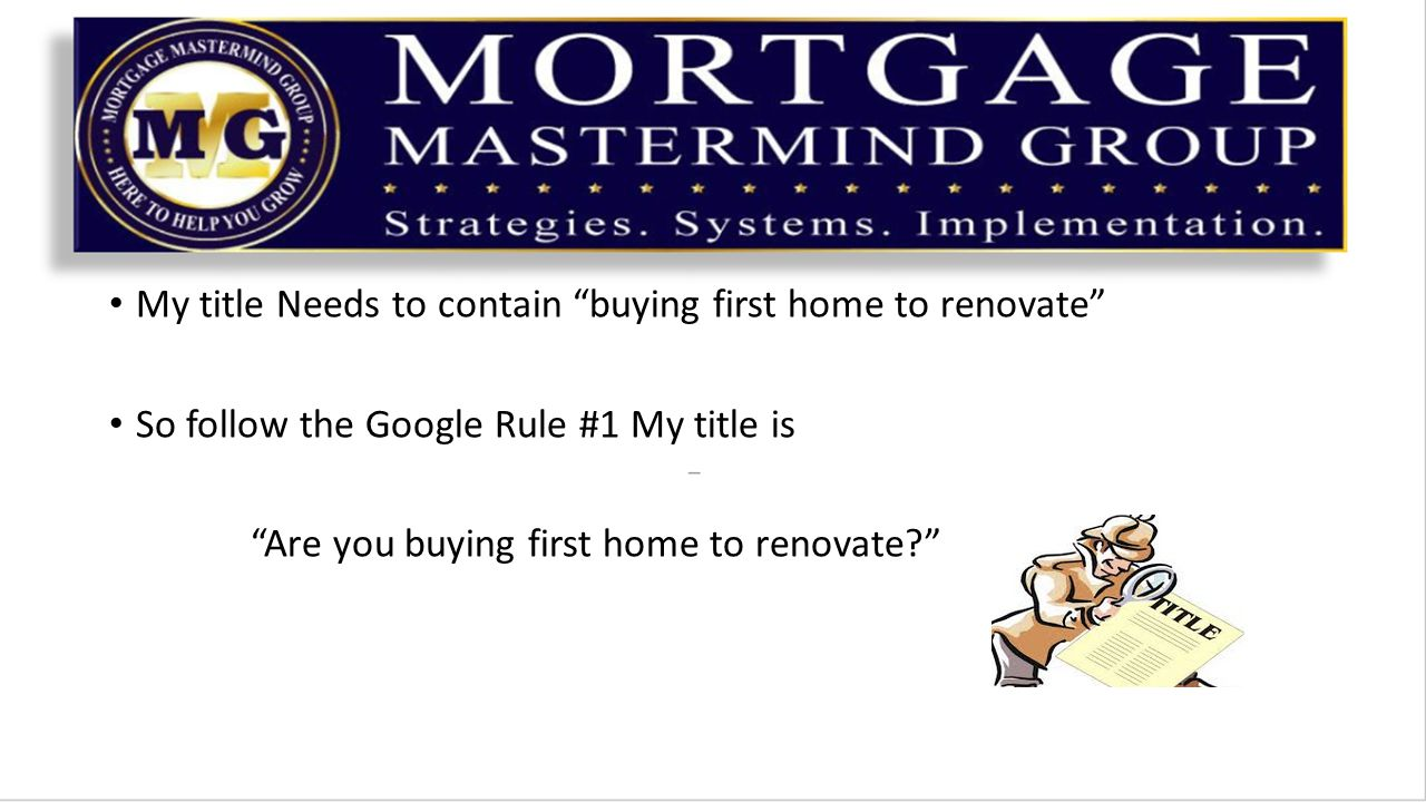 My title Needs to contain buying first home to renovate So follow the Google Rule #1 My title is Are you buying first home to renovate