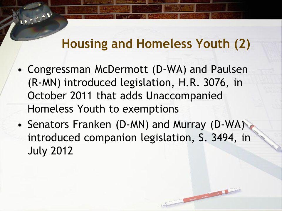 Housing and Homeless Youth (2) Congressman McDermott (D-WA) and Paulsen (R-MN) introduced legislation, H.R.