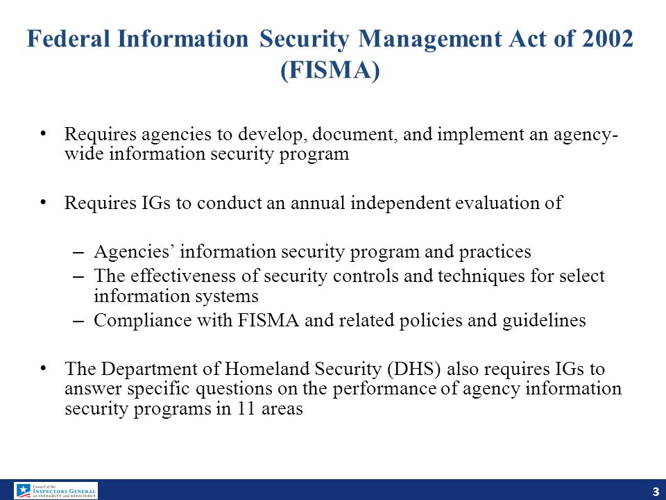 Federal Information Security Management Act of 2002 (FISMA) Requires agencies to develop, document, and implement an agency- wide information security