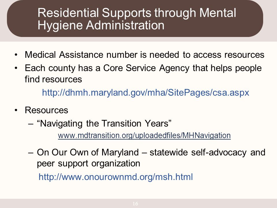 Medical Assistance number is needed to access resources Each county has a Core Service Agency that helps people find resources http://dhmh.maryland.go