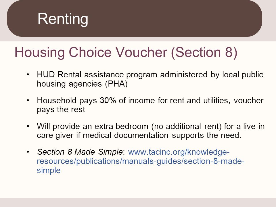 Housing Choice Voucher (Section 8) HUD Rental assistance program administered by local public housing agencies (PHA) Household pays 30% of income for