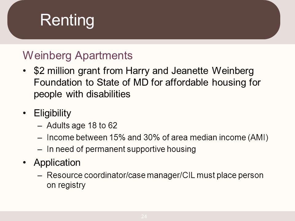 Weinberg Apartments $2 million grant from Harry and Jeanette Weinberg Foundation to State of MD for affordable housing for people with disabilities El
