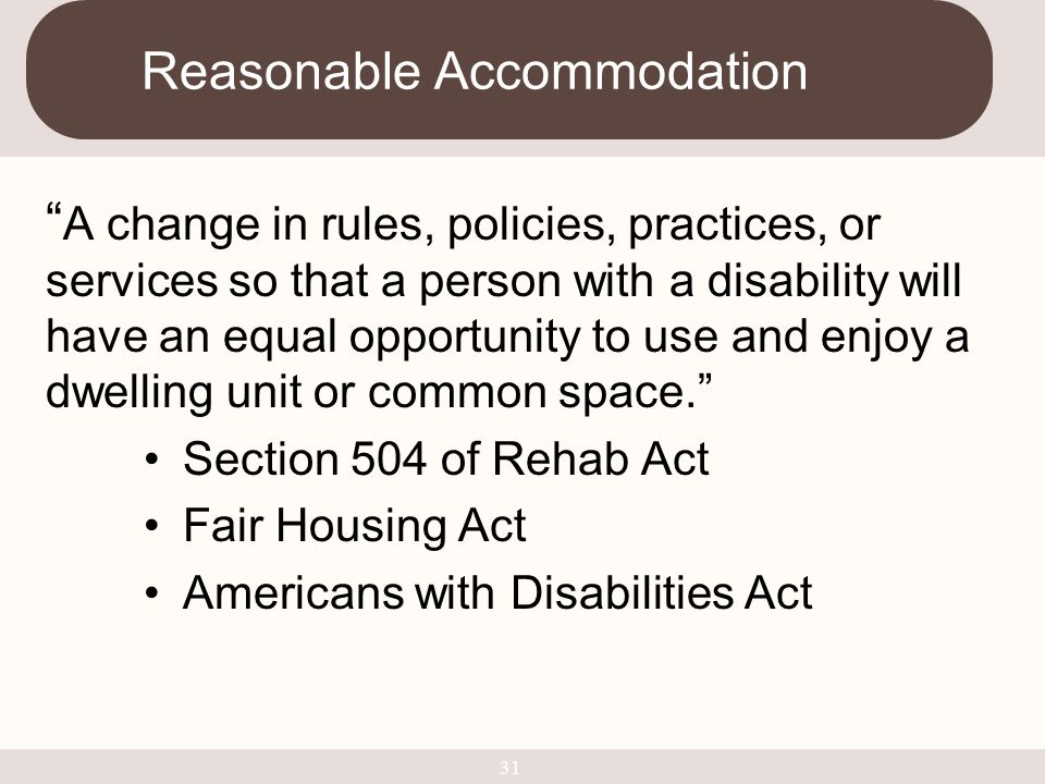 """"""" A change in rules, policies, practices, or services so that a person with a disability will have an equal opportunity to use and enjoy a dwelling un"""