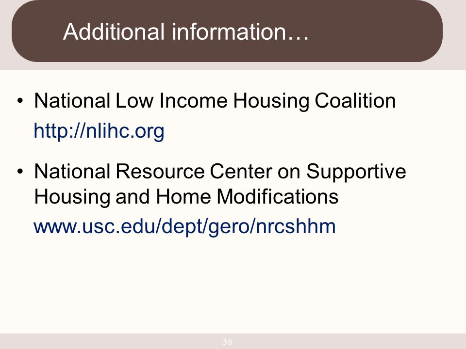 National Low Income Housing Coalition http://nlihc.org National Resource Center on Supportive Housing and Home Modifications www.usc.edu/dept/gero/nrc