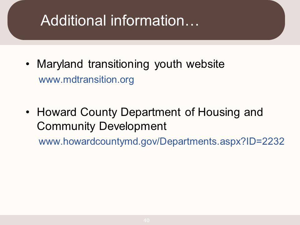Maryland transitioning youth website www.mdtransition.org Howard County Department of Housing and Community Development www.howardcountymd.gov/Departm