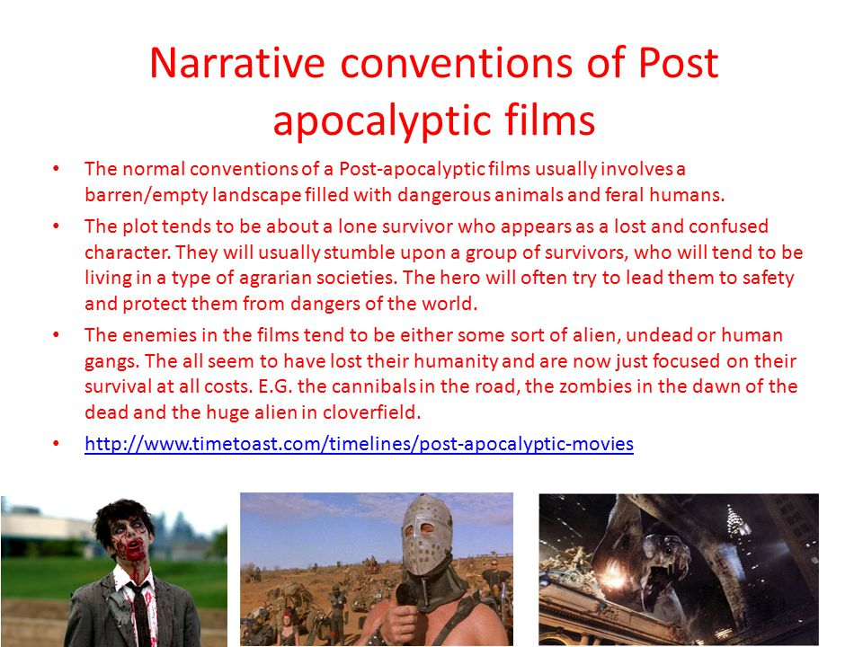 Narrative conventions of Post apocalyptic films The normal conventions of a Post-apocalyptic films usually involves a barren/empty landscape filled with dangerous animals and feral humans.