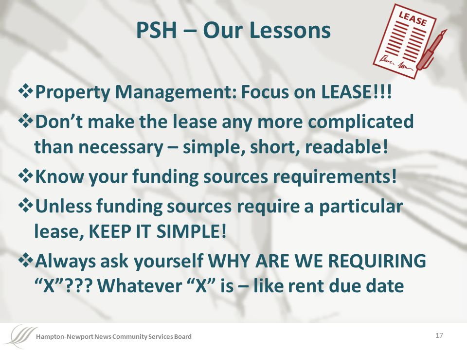 Hampton-Newport News Community Services Board PSH – Our Lessons  Property Management: Focus on LEASE!!!  Don't make the lease any more complicated t