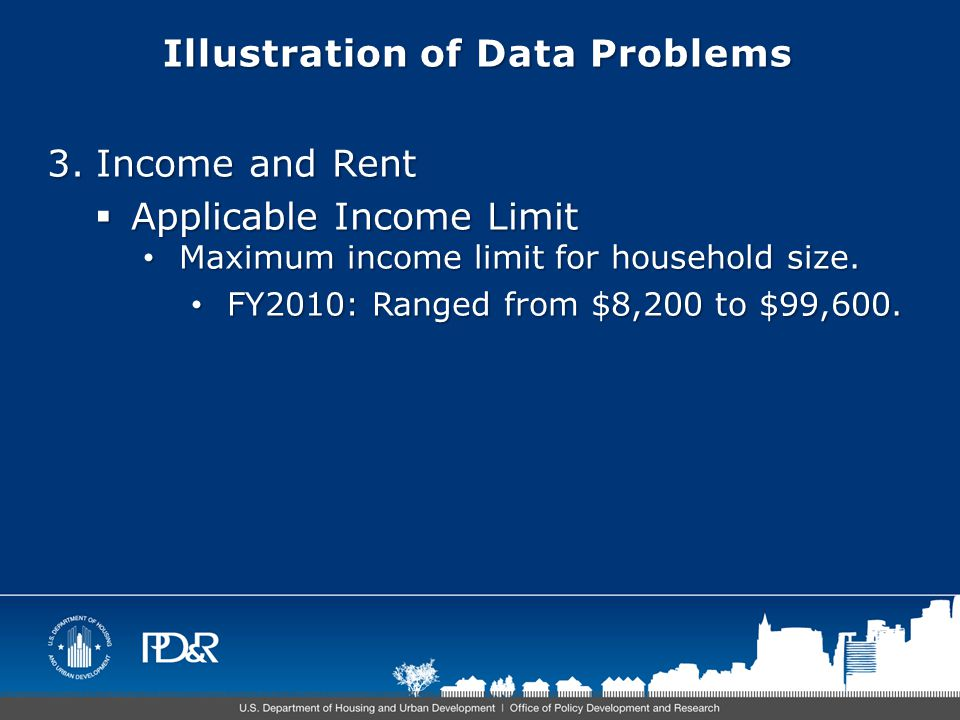 Illustration of Data Problems 3.Income and Rent  Applicable Income Limit Maximum income limit for household size.