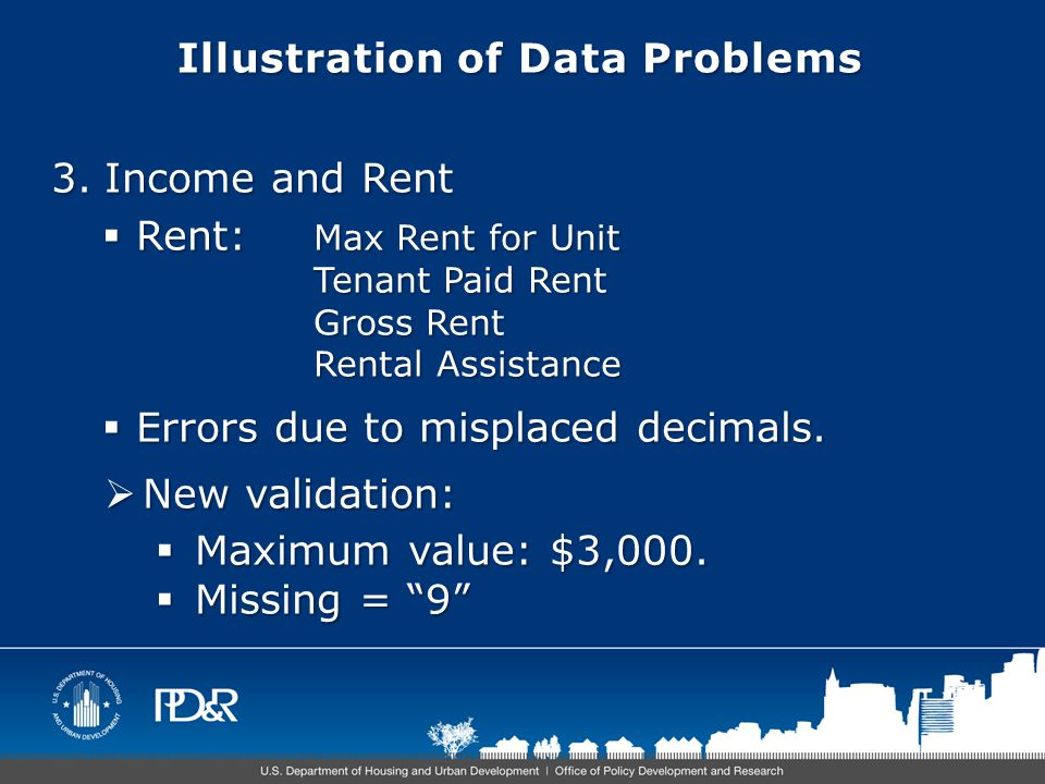Illustration of Data Problems 3.Income and Rent  Rent: Max Rent for Unit Tenant Paid Rent Gross Rent Rental Assistance  Errors due to misplaced decimals.