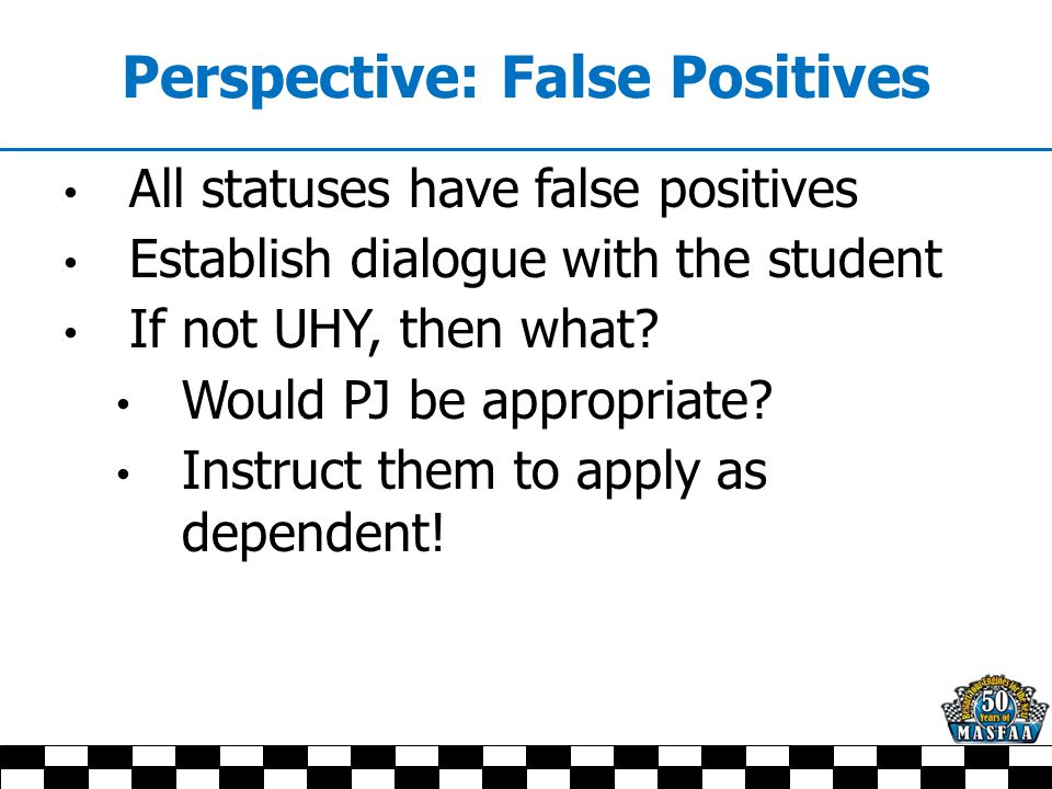 Perspective: False Positives All statuses have false positives Establish dialogue with the student If not UHY, then what.
