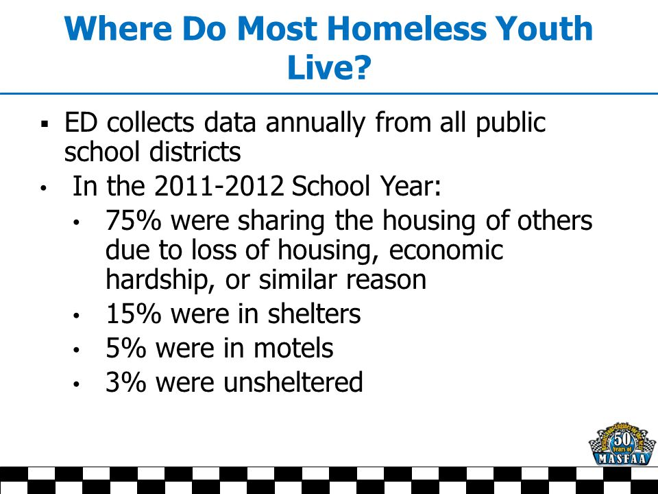 Definition of Youth The McKinney-Vento Act, the Higher Education Act, and HUD's Homeless Programs do not define youth. However, the U.S.