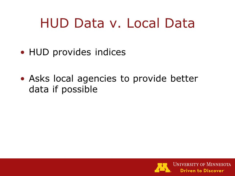 HUD Data v. Local Data HUD provides indices Asks local agencies to provide better data if possible