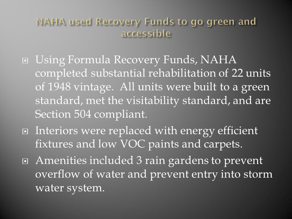  Using Formula Recovery Funds, NAHA completed substantial rehabilitation of 22 units of 1948 vintage. All units were built to a green standard, met t