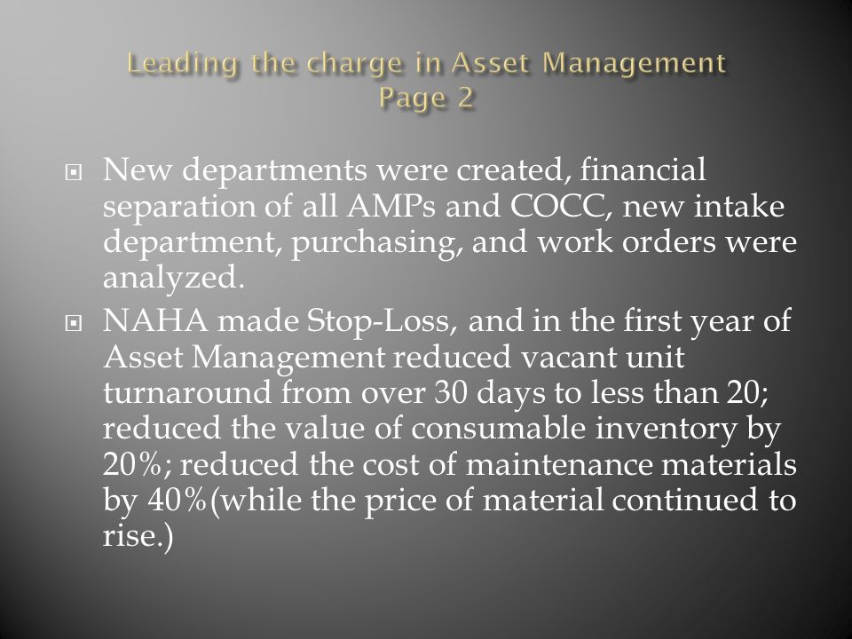  New departments were created, financial separation of all AMPs and COCC, new intake department, purchasing, and work orders were analyzed.  NAHA ma