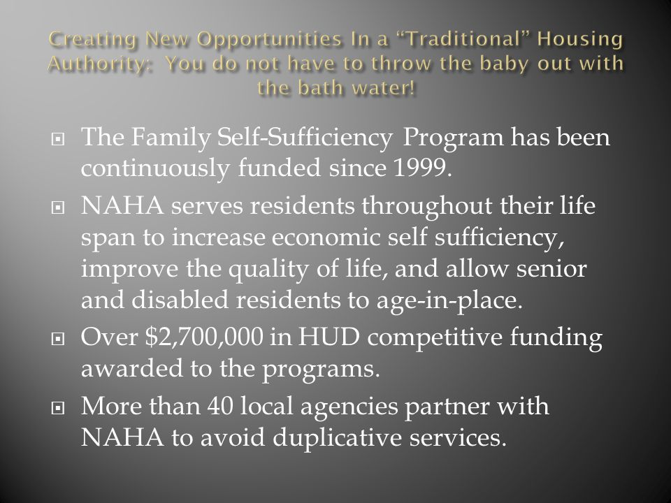  NAHA competed for and was awarded four additional recovery grants and was awarded $2.7 million to make community spaces Section 504 compliant and create 24 new replacement units of housing for mobility impaired residents.