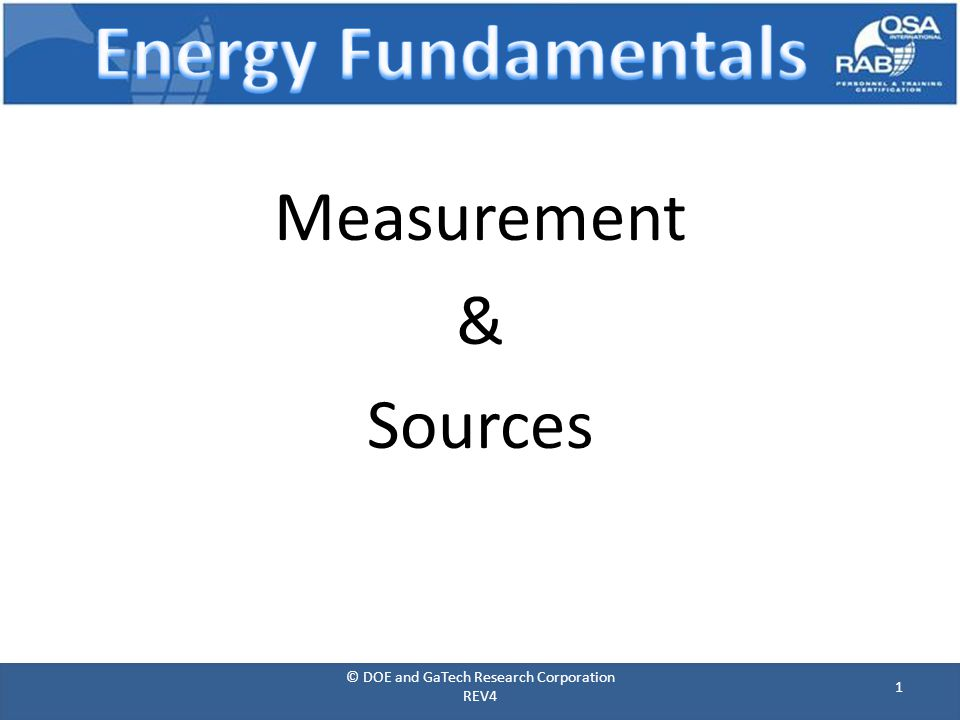 Measurement & Sources 1 © DOE and GaTech Research Corporation REV4