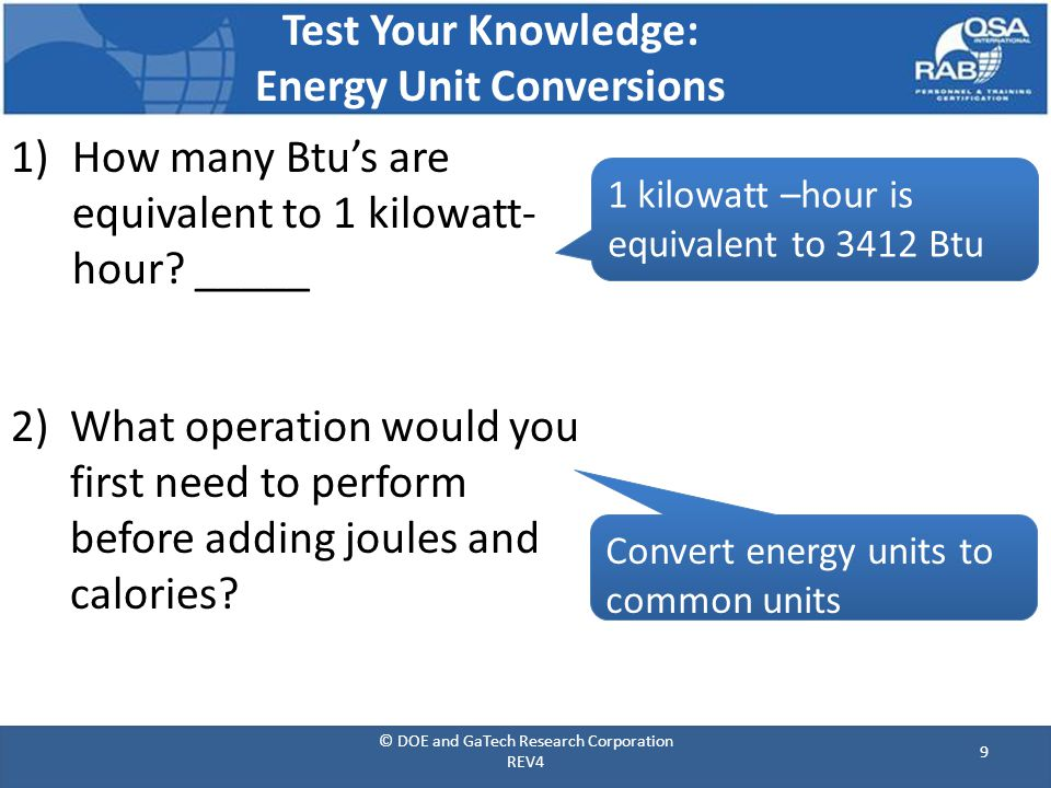 Test Your Knowledge: Energy Unit Conversions 1)How many Btu's are equivalent to 1 kilowatt- hour.
