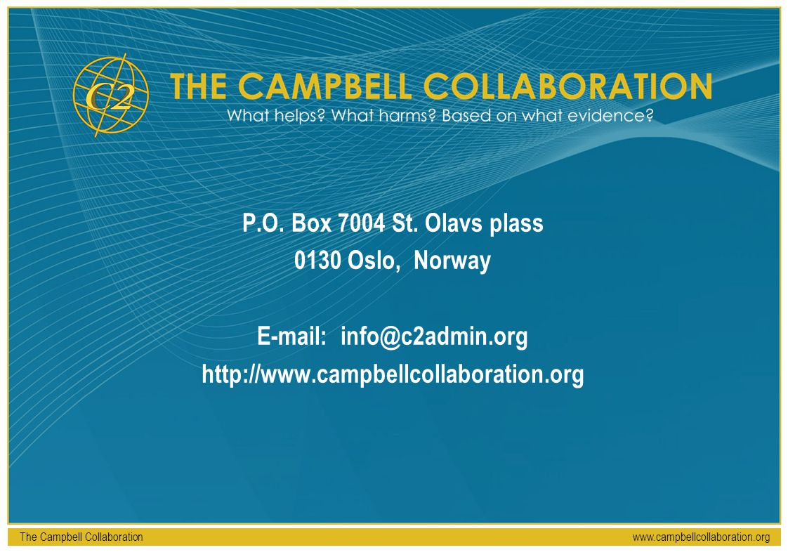 The Campbell Collaborationwww.campbellcollaboration.org P.O. Box 7004 St. Olavs plass 0130 Oslo, Norway E-mail: info@c2admin.org http://www.campbellco