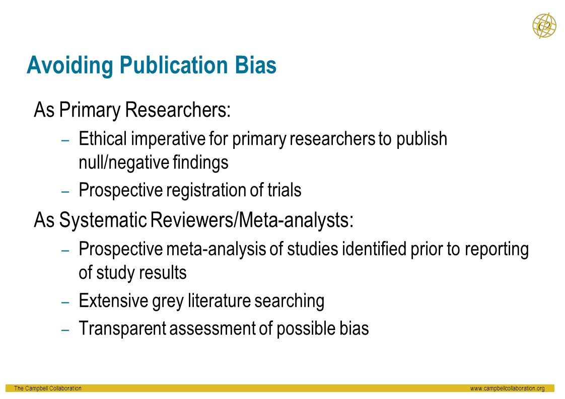 The Campbell Collaborationwww.campbellcollaboration.org Summary & Recommendations What if you find possible evidence of publication or small study bias.
