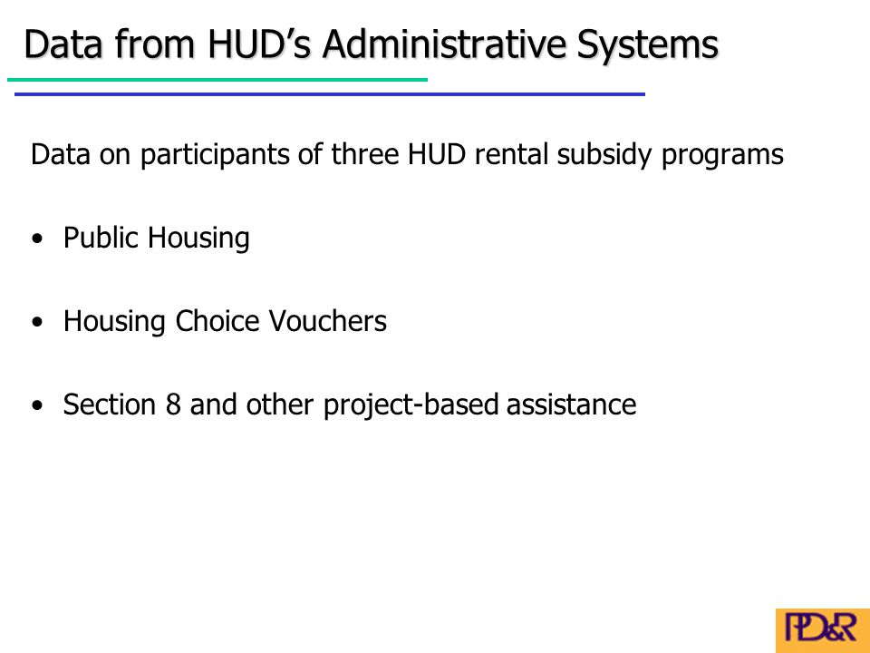 Data from HUD's Administrative Systems Data on participants of three HUD rental subsidy programs Public Housing Housing Choice Vouchers Section 8 and