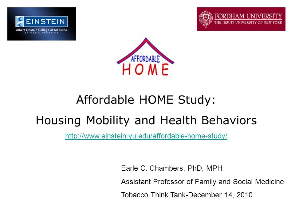 Affordable HOME Study: Housing Mobility and Health Behaviors http://www.einstein.yu.edu/affordable-home-study/ Earle C.