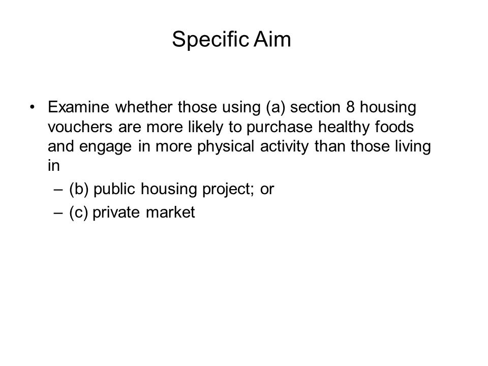 Specific Aim Examine whether those using (a) section 8 housing vouchers are more likely to purchase healthy foods and engage in more physical activity than those living in –(b) public housing project; or –(c) private market