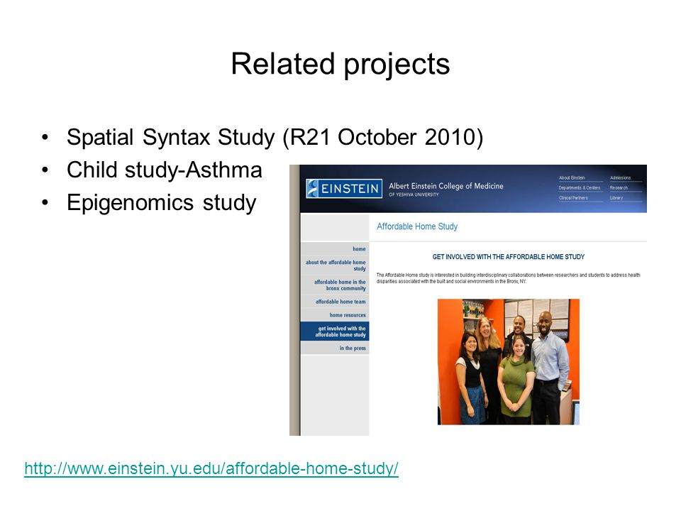 Related projects Spatial Syntax Study (R21 October 2010) Child study-Asthma Epigenomics study http://www.einstein.yu.edu/affordable-home-study/