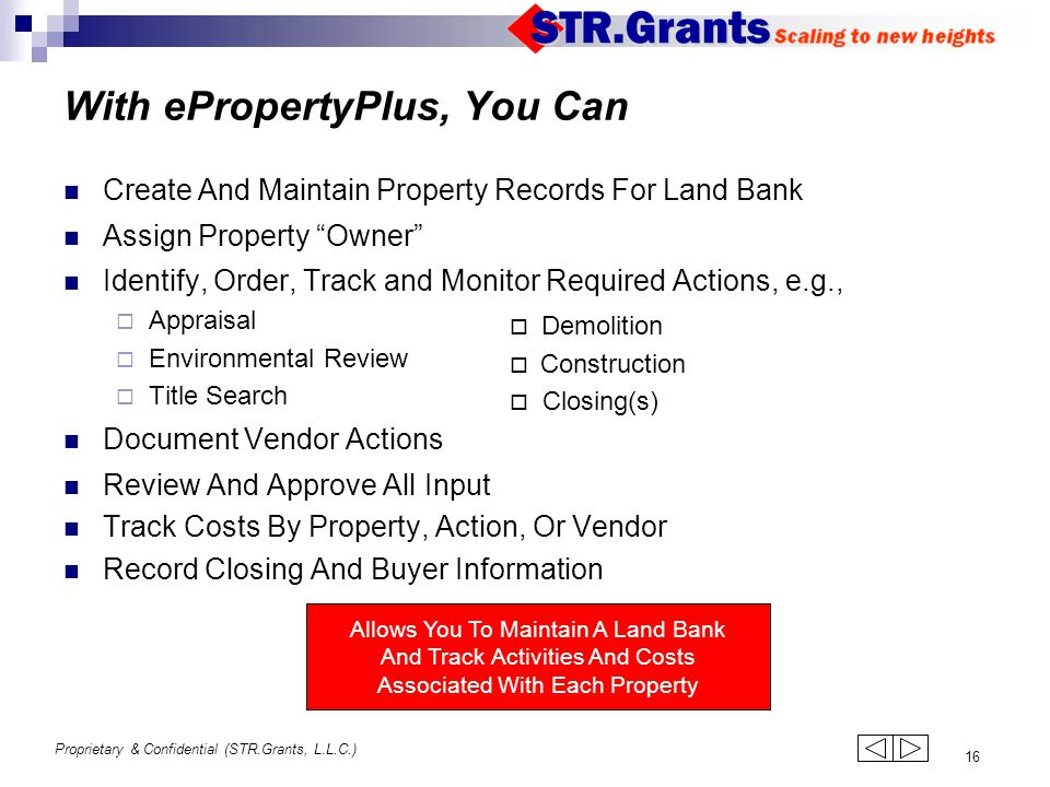 """Proprietary & Confidential (STR.Grants, L.L.C.) 16 Create And Maintain Property Records For Land Bank Assign Property """"Owner"""" Identify, Order, Track a"""