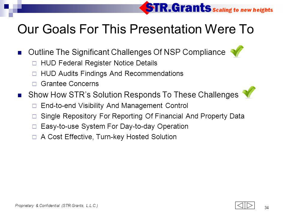 Proprietary & Confidential (STR.Grants, L.L.C.) 34 Our Goals For This Presentation Were To Outline The Significant Challenges Of NSP Compliance  HUD