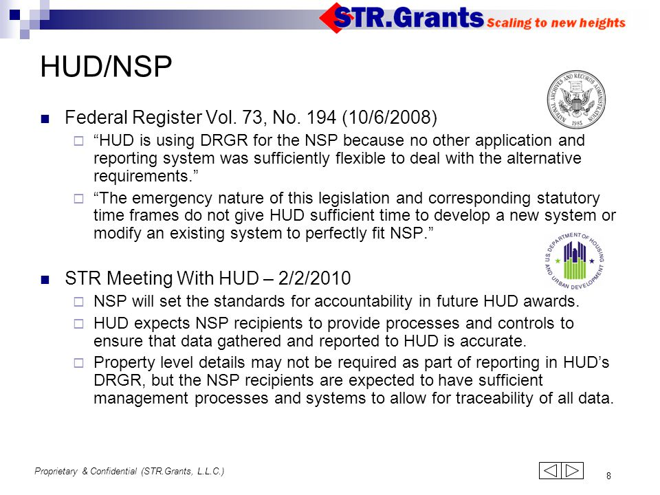 "Proprietary & Confidential (STR.Grants, L.L.C.) 8 HUD/NSP Federal Register Vol. 73, No. 194 (10/6/2008)  ""HUD is using DRGR for the NSP because no ot"