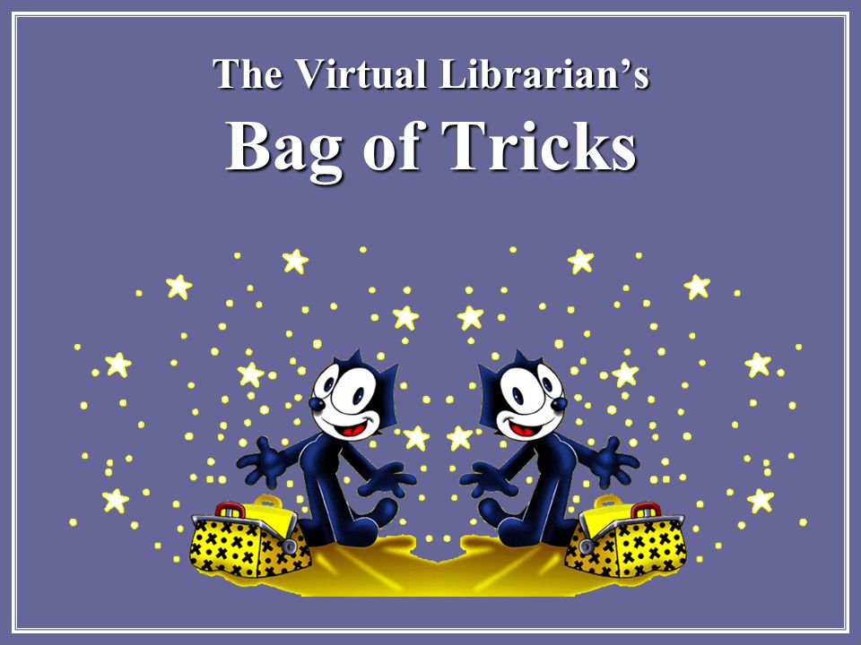 The Virtual Librarian's Bag of Tricks