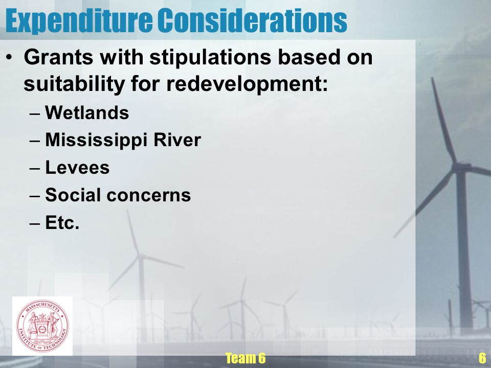 Team 66 Expenditure Considerations Grants with stipulations based on suitability for redevelopment: –Wetlands –Mississippi River –Levees –Social concerns –Etc.