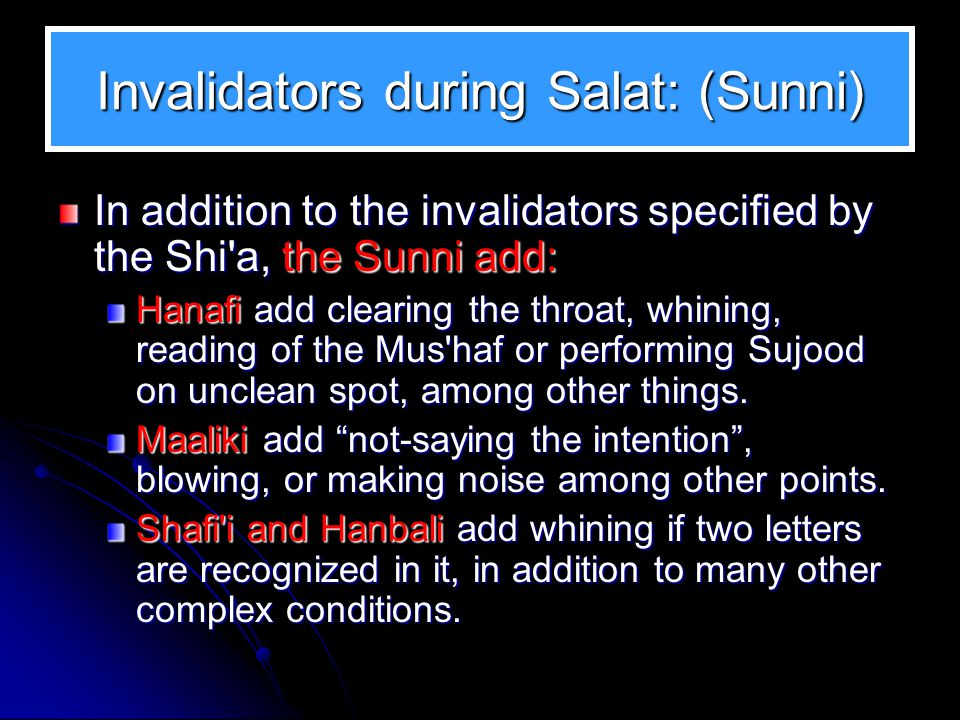 Invalidators during Salat: (Shi'a): Turning: To turn left, right or to the back while in Salat will invalidate the Salat. Talking: No talking, even to