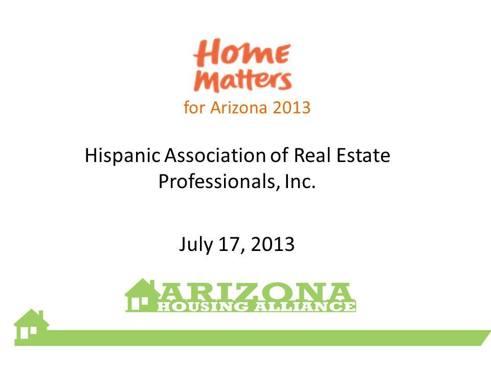 for Arizona 2013 Hispanic Association of Real Estate Professionals, Inc. July 17, 2013
