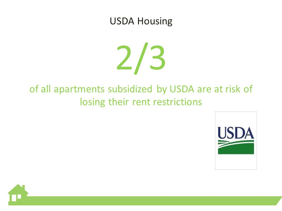 USDA Housing 2/3 of all apartments subsidized by USDA are at risk of losing their rent restrictions