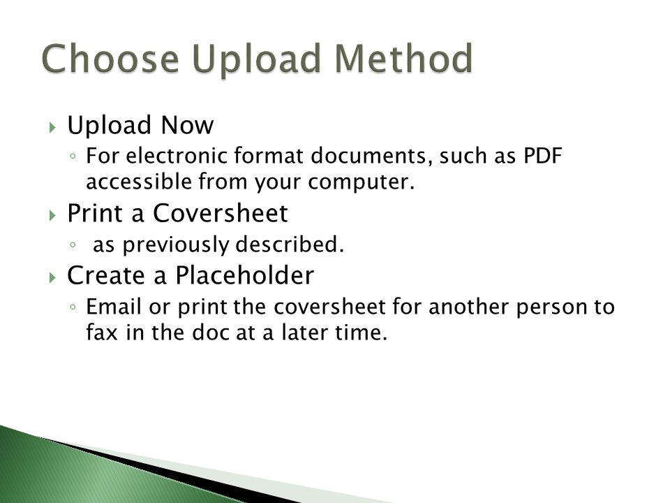  Upload Now ◦ For electronic format documents, such as PDF accessible from your computer.